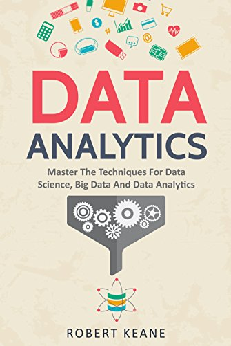 Data Analytics: Master the Techniques for Data Science, Big Data, and Data Analytics